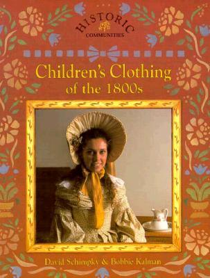 Children's Clothing of the 1800s By Kalman, Bobbie/ Schimpky, David